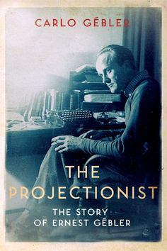 The Projectionist: The Story of Ernest Gébler - Irish Book Awards 2015 Shortlist - Awards - Books