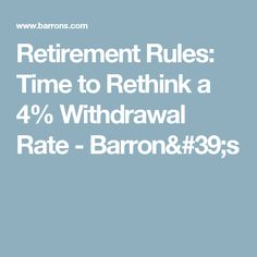 Retirement Rules: Time to Rethink a 4% Withdrawal Rate - Barron's
