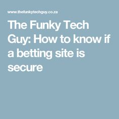 The Funky Tech Guy: How to know if a betting site is secure