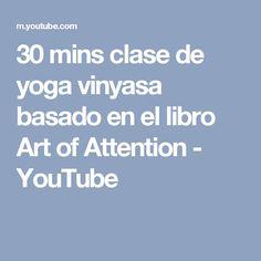 30 mins clase de yoga vinyasa basado en el libro Art of Attention - YouTube