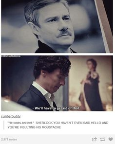 Sherlock...there were too many threats and dislikes of John's mustache Moffat and Gatiss just had to get rid of it.. soon. XD