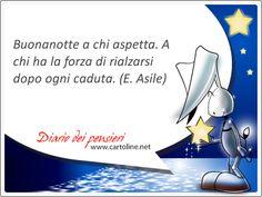 Frase dal diario dei pensieri di Cartoline.net: Buonanotte a chi aspetta. A chi ha la forza di rialzarsi dopo ogni caduta.