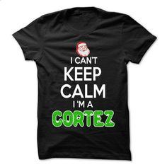 Keep Calm CORTEZ... Christmas Time - 0399 Cool Name Shi - cheap t shirts #long tshirt #red sweater
