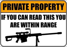 Private property: If you can read this you are within range. #SecondAmmendment