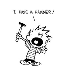 I have a hammer! I can alter my environment at will! Ah ... it's good to be male!