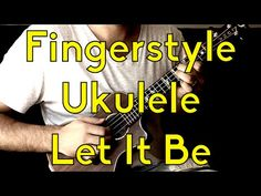 Fingerstyle Ukulele - Let It Be - Free Lesson Beginner Songs - YouTube