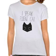 I Speak Fluent Cat - Funny Quote Tee Shirt http://www.zazzle.com/i_speak_fluent_cat_funny_quote_tee_shirt-235364951742683040?rf=238312613581490875
