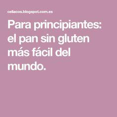 Para principiantes: el pan sin gluten más fácil del mundo. Pan Sin Gluten, Gluten Free, Empanadas, Natural, Glutenfree, Recipes, World, Gluten Free Diet, Gluten Free Recipes