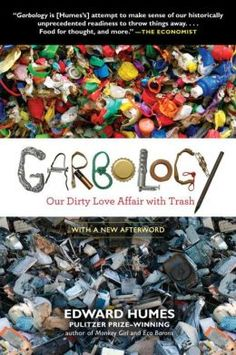 Garbology: Our Dirty Love Affair with Trash by Edward Humes