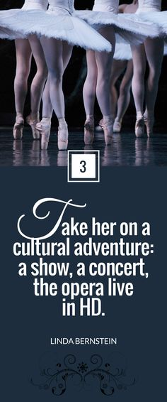 """""""Take her on a cultural adventure: a show, a concert, the opera live in HD."""" ~ Linda Bernstein for Next Avenue"""