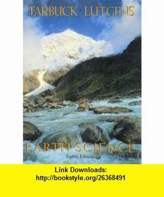 Earth Science (9780135708392) Edward J. Tarbuck, Frederick K. Lutgens, Dennis Tasa , ISBN-10: 0135708397  , ISBN-13: 978-0135708392 ,  , tutorials , pdf , ebook , torrent , downloads , rapidshare , filesonic , hotfile , megaupload , fileserve