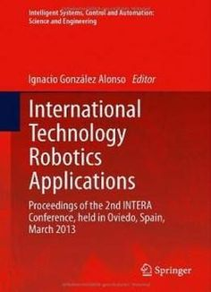 International Technology Robotics Applications: Proceedings Of The 2nd Intera Conference Held In Oviedo Spain March 2013 (intelligent Systems Control And Automation: Science And Engineering) free ebook