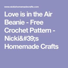 Love is in the Air Beanie - Free Crochet Pattern - Nicki's Homemade Crafts