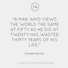 A man who views the world the same at fifty as he did at twenty has wasted thirty years of his life. Ali Quotes, Wisdom Quotes, Muhammad Ali, Life Motivation, Meaningful Words, Smart People, Life Advice, Love Words, Life Lessons