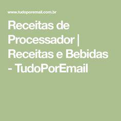 Receitas de Processador | Receitas e Bebidas - TudoPorEmail
