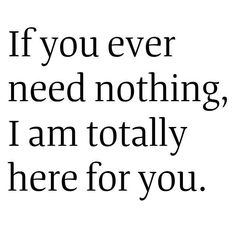 If ever you need nothing, I am totally here for you. HA!