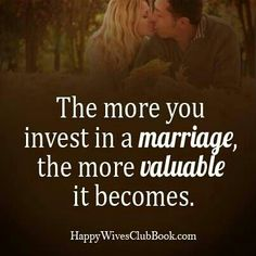 The more you invest in a marriage the more valuable it becomes