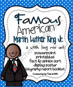 Famous American- Martin Luther King Jr. Mini Unit PowerPoint & Printables from Ivy Taul on TeachersNotebook.com -  (70 pages)  - This is a week long unit on Famous American Martin Luther King Jr. Unit covers Martin Luther King Jr. as the leader of the Civil Rights Movement, role in the Montgomery Bus Boycott, speech at the March on Washington, and more! Students will compare and co