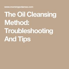 The Oil Cleansing Method: Troubleshooting And Tips