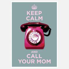 Keep Calm & Call Your Mom Print
