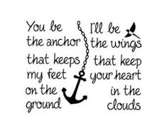 Alysha Cauffman Cauffman Schmidt Stryker wouldnt this make a cute sisters tattoo but without the words. Like one of us could get a cute little anchor and the other a bird or wings or feather? And it would be symbolic of the words Cute Quotes, Great Quotes, Quotes To Live By, Funny Quotes, Inspirational Quotes, Qoutes, Navy Quotes, Bird Quotes, Flirty Quotes