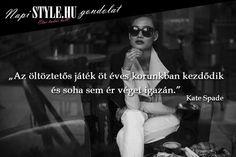 """""""Az öltöztetős játék öt éves korunkban kezdődik és soha sem ér véget igazán."""" Kate Spade www.stylemagazin.hu"""