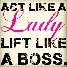 NOTICE STEADY GAINS IN YOUR CROSSFIT. Act like a lady lift like a BOSS! Crossfit quotes crossfit girls