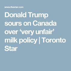 Donald Trump sours on Canada over 'very unfair' milk policy Toronto Star, Donald Trump, Milk, Canada, Donald Trumph