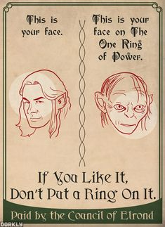In Middle Earth if you like it, don't put a ring on it.