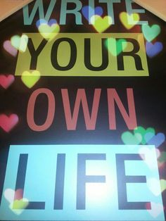 .... be yourself no matter what... and be happy! Simple like that.