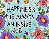 "Colorful Art Print with Inspirational Quote- ""Happiness is Always an Inside Job"""