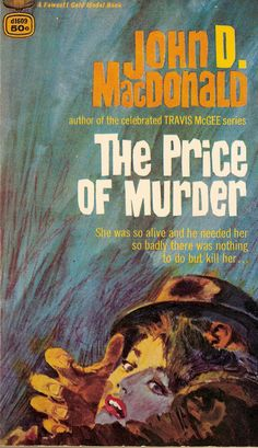 The Price of Murder, by John D. MacDonald Gold Medal 1965 reprint Cover art uncredited Originally published as a Dell First Edition in 1957 Thriller Books, Mystery Thriller, Paperback Writer, Pulp Fiction Book, Pulp Magazine, Pulp Art, Comic Book Covers, Cover Art, Detective