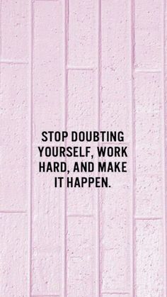 Stop doubting yourself, work hard, and make it happen! // follow us @motivation2study for daily inspiration