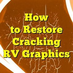 How to Restore Cracking RV Graphics: This story was submitted on our RVing Tips And Tricks Page. I own a late 2000's Fleetwood with large graphics and naturally have cracks in them on one