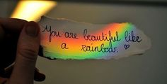 You are beautiful like a rainbow  #PictureQuotes, #Beauty, #Rainbow   If you like it ♥Share it♥  with your friends.  View more #quotes on http://quotes-lover.com/