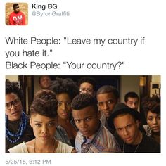 Your country? You mean the country that you stole from the natives...?