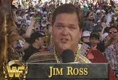 Wrestlemania IX - Wearing a toga of his own and surrounded by more actors, Ross made his World Wrestling Federation debut by beaming happily at the camera and running down tonight's card.