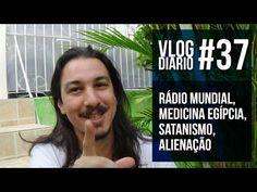 Vlog Diário #37 - Rádio Mundial, Medicina Egípcia, Satanismo, Alienação