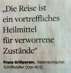 """""""Die Reise ist ein vortreffliches Heilmittel für verworrene Zustände."""" Franz Grillparzer"""