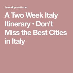 A Two Week Italy Itinerary • Don't Miss the Best Cities in Italy
