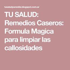 TU SALUD: Remedios Caseros: Formula Magica para limpiar las callosidades