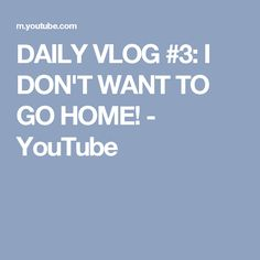 DAILY VLOG #3: I DON'T WANT TO GO HOME! - YouTube