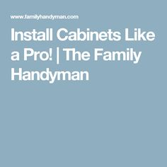 Install Cabinets Like a Pro! | The Family Handyman