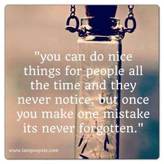 One mistake and its never forgotten