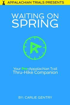 Waiting On Spring: Your Pre-Appalachian Trail Thru-Hike Companion