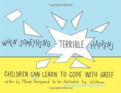 When Something Terrible Happens: Children Can Learn to Cope with Grief by Marge Heegaard