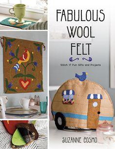 Fabulous Wool Felt: Stitch 17 Fun Gifts and Projects