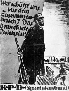 "A poster of the Communist Party of Germany (KPD, Spartacus League)- ""Who saves us from the breakdown? The armed proletariat!"" KPD (Spartacus League)  1919."
