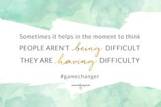 ... you know, it's a really kind & beautiful thing for us all to walk together through a hurting world realizing that every single one us is fighting a hard battle & it absolutely changes everything when we realize that sometimes: people aren't being *difficult* -- they are having *difficulty* ‪#‎TodaysGamechanger‬