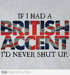 My dream is to meet a guy with a British accent. Problem is finding one in Wisconsin...